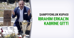 Erzurumspor kupayı İbrahim Erkal'ın kabrine götürdü