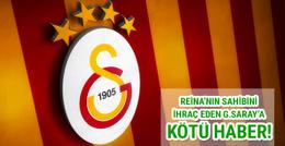 Reina'nın sahibini ihraç eden Galatasaray'a kötü haber