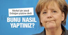 İncirlik izni çıktı mı? Erdoğan Merkel'in yüzüne söyledi!