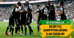 Beşiktaş şampiyonluğunu ilan edebilir! İşte ihtimaller..