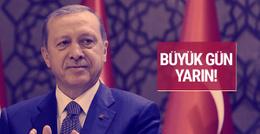 Erdoğan düğmeye bastı büyük gün yarın!