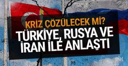 Türkiye, o konuda İran ve Rusya ile anlaştı