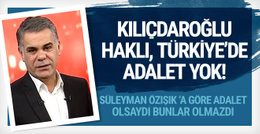 Kemal Kılıçdaroğlu haklı Türkiye'de adalet yok!