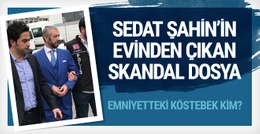Sedat Şahin'in evinden çıkan skandal dosya!