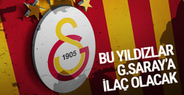 Bu yıldızlar Galatasaray'a ilaç olacak!