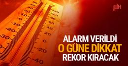 Meteoroloji uyardı rekor kıracak o güne dikkat!