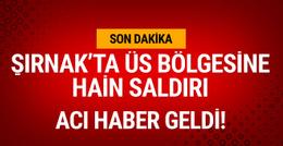 Şırnak'ta üs bölgesine saldırı! 3 asker şehit oldu