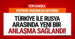 Rusya'dan son dakika açıklama: Türkiye ile anlaştık