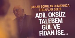 Fethullah Gülen: Adil Öksüz talebem! Gül ve Fidan ise..