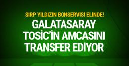 Galatasaray Tosic'in amcasını transfer ediyor