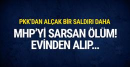 PKK'dan alçak bir saldırı daha! Evinden alıp şehit ettiler