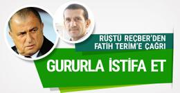 Rüştü Reçber'den Fatih Terim'e istifa çağrısı
