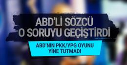 ABD'li sözcü YPG/PKK sorularını geçiştirdi