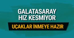 Galatasaray hız kesmiyor uçaklar inmeye hazır