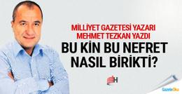 Mehmet Tezkan, FETÖ'nün duyduğu kinin sebebini sordu