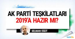 AK Parti teşkilatları 2019'a hazır mı?