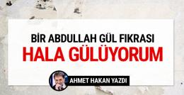 Ahmet Hakan'dan Abdullah Gül fıkrası hala gülüyorum!