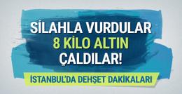 İstanbul'da dehşet: Silahla vurdular 8 kilo altını çaldılar!