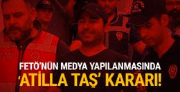 FETÖ'nün medya yapılanmasında 'Atilla Taş' kararı!