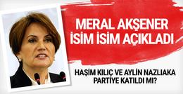 Meral Akşener isim isim açıkladı Haşim Kılıç, Aylin Nazlıaka...