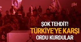 Şok haber! Türkiye'ye karşı ordu kurdular!