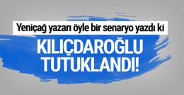 Yeniçağ yazarı öyle bir senaryo yazdı ki Kılıçdaroğlu tutuklandı