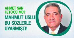 Ahmet Şan FETÖ'cü mü? Mahmut Uslu'nun bu sözlerine dikkat