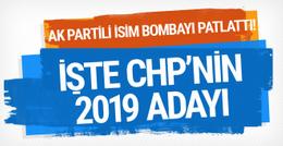 İşte CHP'nin 2019 adayı! Ak Partili isim bombayı patlattı