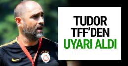 TFF'den Igor Tudor'a uyarı