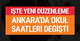 Ankara'da okul saatleri son dakika değişti yeni düzenleme