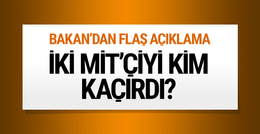 PKK iki MİT'çiyi kaçırdı Bakan'dan flaş açıklama