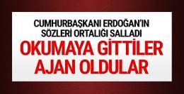 Erdoğan: Eğitim için Batı'ya gönderilenler batının gönüllü ajanı haline geldi