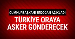 Erdoğan açıkladı: Asker göndereceğiz