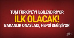 Tüm Türkiye'yi ilgilendiriyor: Bakanlık onayladı, hepsi değişiyor!