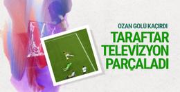 Ozan Tufan golü kaçırdı taraftar televizyonu kırdı