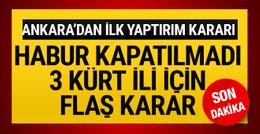Türkiye Habur'u kapattı mı? 3 Kürt ili için son dakika karar!