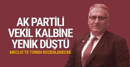 AK Parti milletvekili hayatını kaybetti!