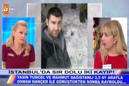 Yasin Tuncel ile Mahmut Dağıstanlı bulundu mu Müge Anlı'da çok garip olay!