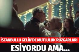 İstanbullu Gelin 69. yeni bölümde Esma'nın mutluluğu zehir oluyor
