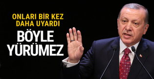 Erdoğan onları bir kez daha uyardı: Böyle yürümez