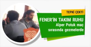 Fenerbahçe'nin maçı varken Alper Potuk gezmelerde