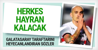 Galatasaray'ın yeni transferi için heyecanlandıran sözler