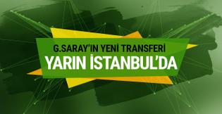 Galatasaray'ın yeni transferi yarın İstanbul'da