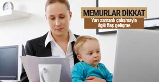 Memur annelere yarı zamanlı çalışma başlıyor bakan açıkladı!