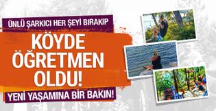 Ünlü şarkıcı İstanbul'da her şeyini bırakıp köye yerleşti!