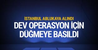 İstanbul'da yollar tutuldu emniyet düğmeye bastı