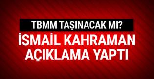 İsmail Kahraman, TBMM taşınacak iddialarına son noktayı koydu
