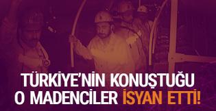Türkiye'nin konuştuğu o madenciler isyan etti!