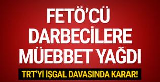 TRT'yi işgal girişimi davasında karar! Darbecilere müebbet yağdı!
