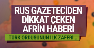 Rus gazetecinin Afrin haberi! Türk ordusunun ilk zaferi